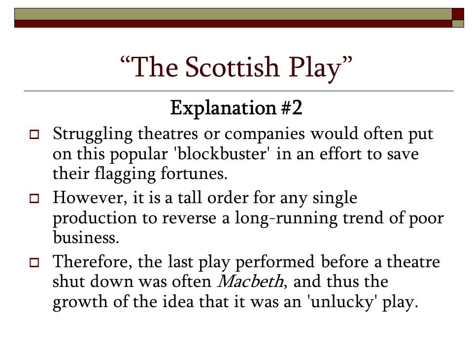 """The Scottish Play"" Explanation #2  S truggling theatres or companies would often put on this popular 'blockbuster' in an effort to save their flaggi"