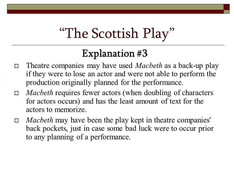 """The Scottish Play"" Explanation #3  Theatre companies may have used Macbeth as a back-up play if they were to lose an actor and were not able to perf"