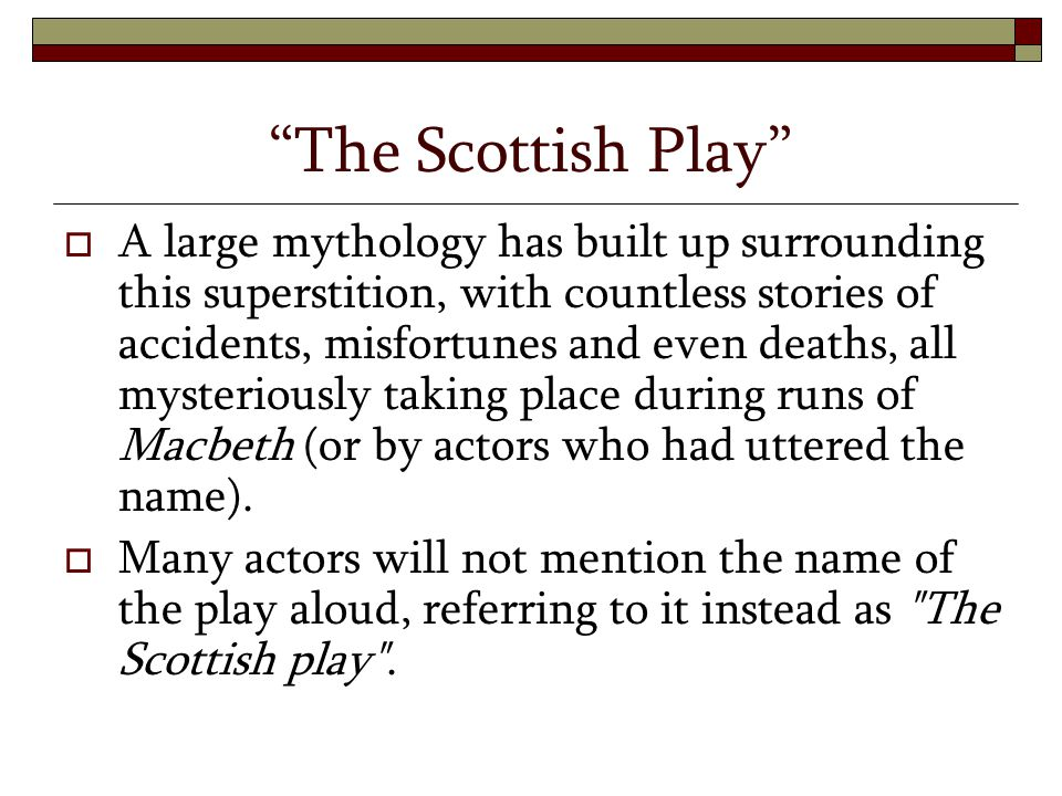 """The Scottish Play""  A large mythology has built up surrounding this superstition, with countless stories of accidents, misfortunes and even deaths,"
