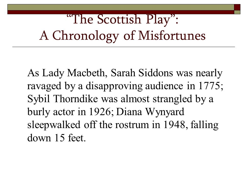 """The Scottish Play"": A Chronology of Misfortunes As Lady Macbeth, Sarah Siddons was nearly ravaged by a disapproving audience in 1775; Sybil Thorndike"