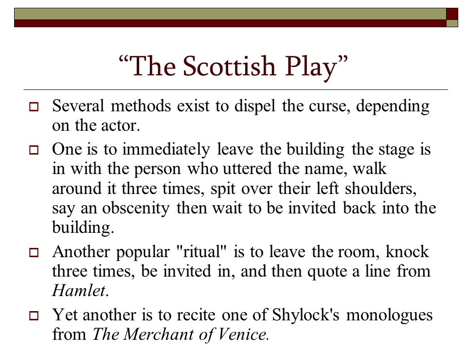 """The Scottish Play""  Several methods exist to dispel the curse, depending on the actor.  One is to immediately leave the building the stage is in wi"