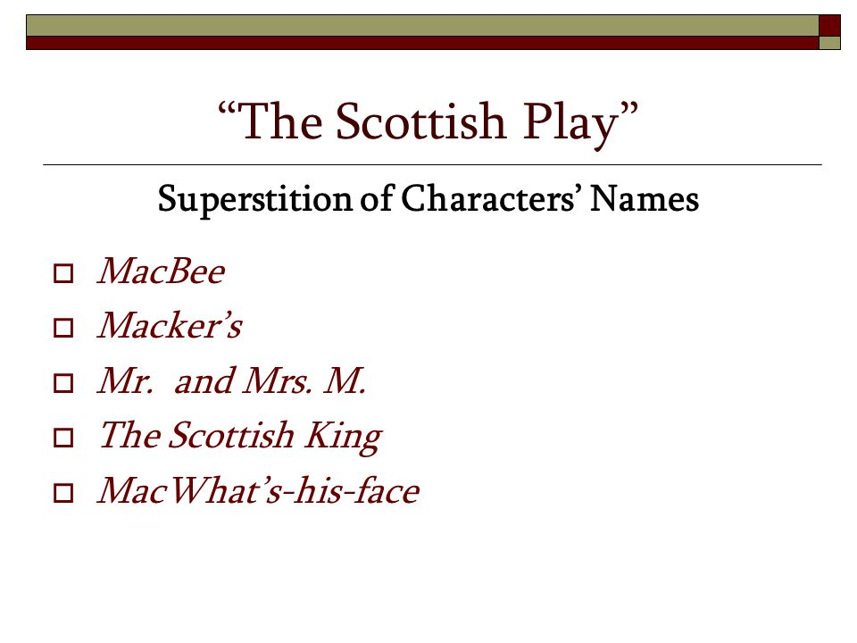 """The Scottish Play"" Superstition of Characters' Names  MacBee  Macker's  Mr. and Mrs. M.  The Scottish King  MacWhat's-his-face"