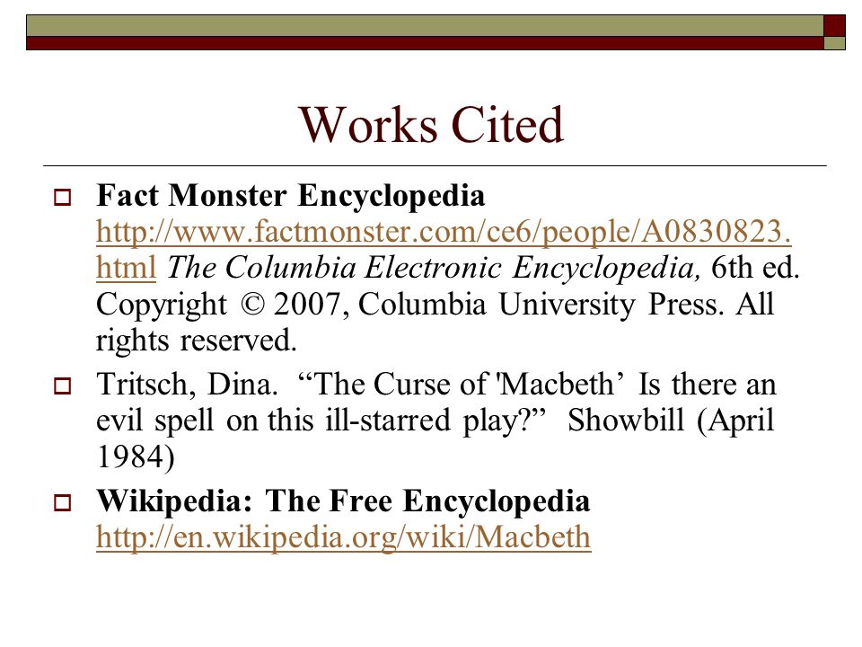 Works Cited  Fact Monster Encyclopedia http://www.factmonster.com/ce6/people/A0830823. html The Columbia Electronic Encyclopedia, 6th ed. Copyright ©