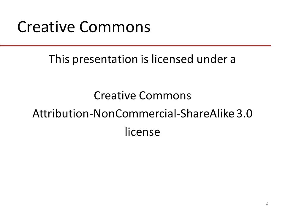 Creative Commons This presentation is licensed under a Creative Commons Attribution-NonCommercial-ShareAlike 3.0 license 2