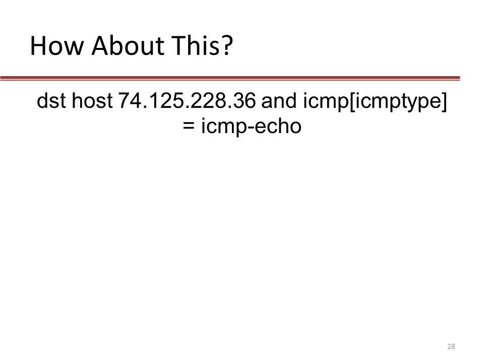 How About This? dst host 74.125.228.36 and icmp[icmptype] = icmp-echo 28