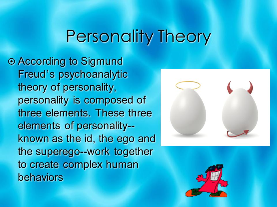 Personality Theory  According to Sigmund Freud ' s psychoanalytic theory of personality, personality is composed of three elements. These three eleme