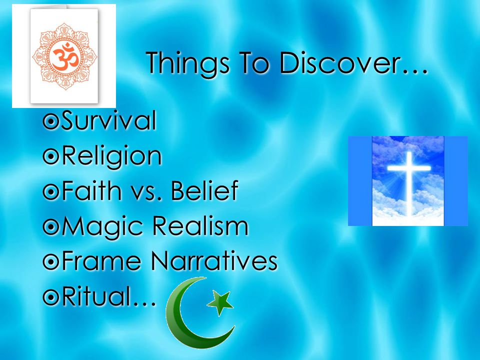 Things To Discover…  Survival  Religion  Faith vs. Belief  Magic Realism  Frame Narratives  Ritual…  Survival  Religion  Faith vs. Belief  M