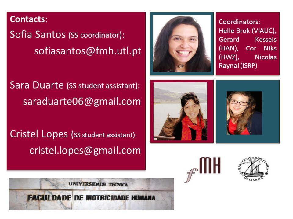 Coordinators: Helle Brok (VIAUC), Gerard Kessels (HAN), Cor Niks (HWZ), Nicolas Raynal (ISRP) Coordinators: Helle Brok (VIAUC), Gerard Kessels (HAN), Cor Niks (HWZ), Nicolas Raynal (ISRP) Contacts: Sofia Santos (SS coordinator ): sofiasantos@fmh.utl.pt Sara Duarte (SS student assistant): saraduarte06@gmail.com Cristel Lopes ( SS student assistant): cristel.lopes@gmail.com