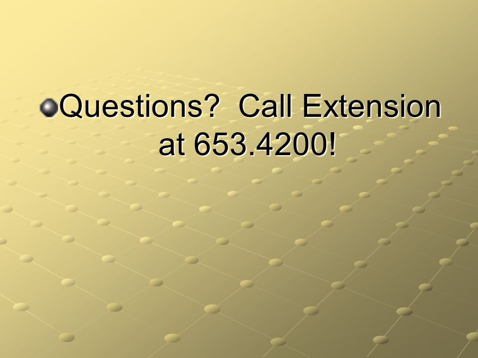 Questions? Call Extension at 653.4200!