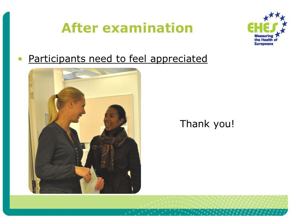 After examination Participants need to feel appreciated Thank you!