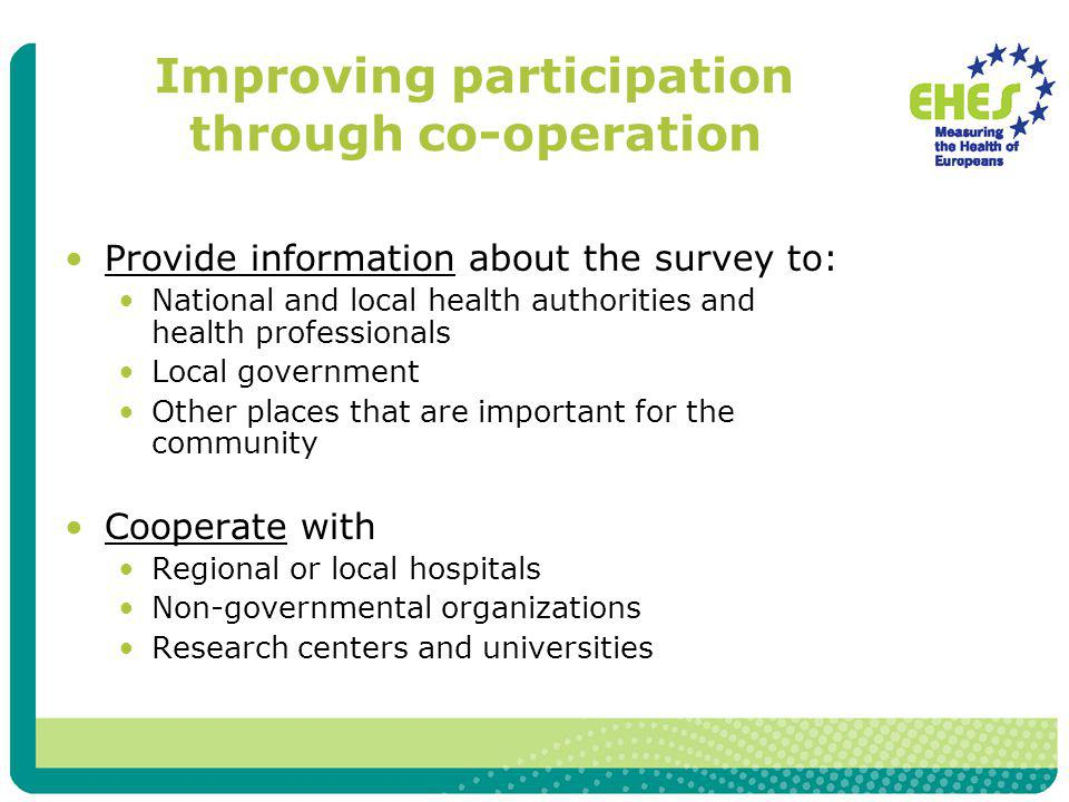 Improving participation through co-operation Provide information about the survey to: National and local health authorities and health professionals L