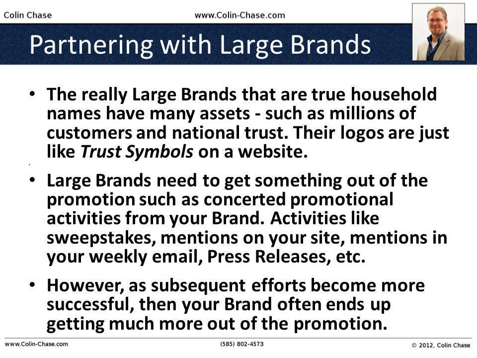 Partnering with Large Brands The really Large Brands that are true household names have many assets - such as millions of customers and national trust.