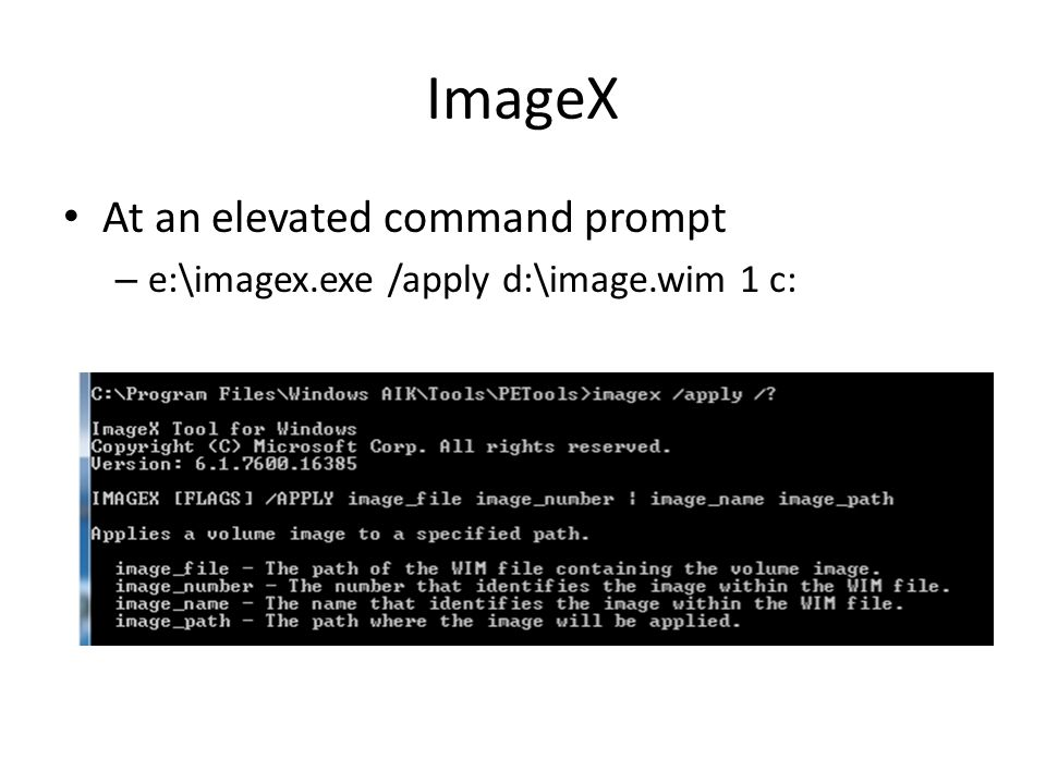 ImageX At an elevated command prompt – e:\imagex.exe /apply d:\image.wim 1 c:
