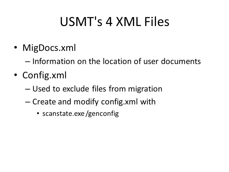 USMT s 4 XML Files MigDocs.xml – Information on the location of user documents Config.xml – Used to exclude files from migration – Create and modify config.xml with scanstate.exe /genconfig
