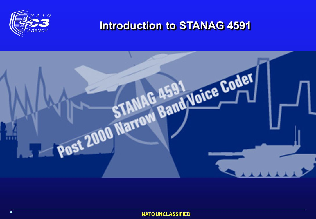 NATO UNCLASSIFIED 4 Introduction to STANAG 4591