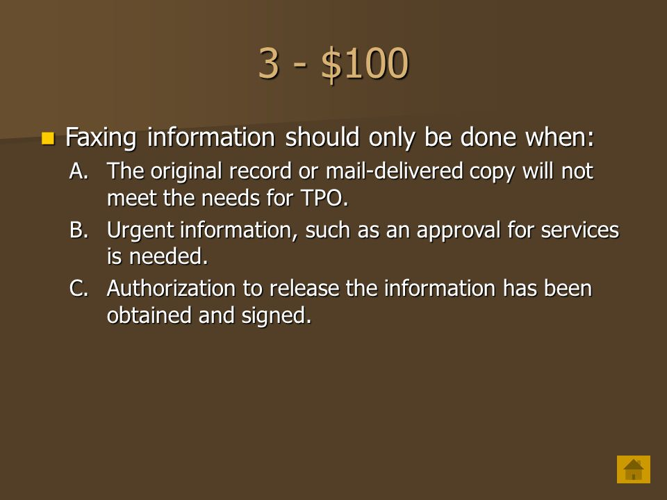 3 - $100 Faxing information should only be done when: Faxing information should only be done when: A.The original record or mail-delivered copy will not meet the needs for TPO.