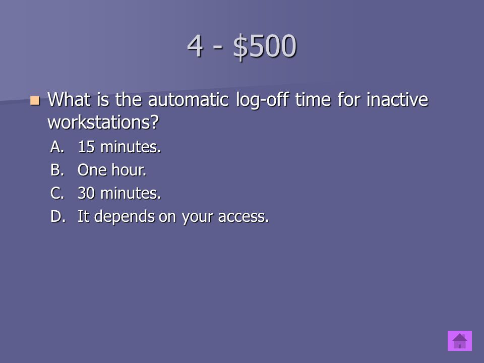 4 - $500 What is the automatic log-off time for inactive workstations.