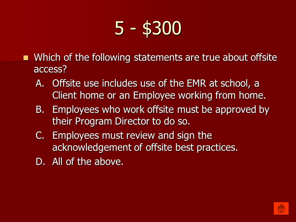 5 - $300 Which of the following statements are true about offsite access.
