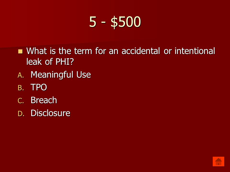 5 - $500 What is the term for an accidental or intentional leak of PHI.