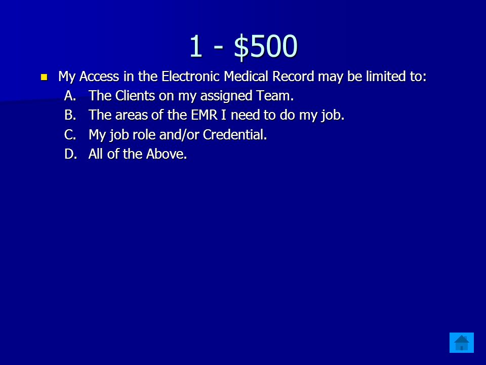 1 - $500 My Access in the Electronic Medical Record may be limited to: My Access in the Electronic Medical Record may be limited to: A.The Clients on my assigned Team.