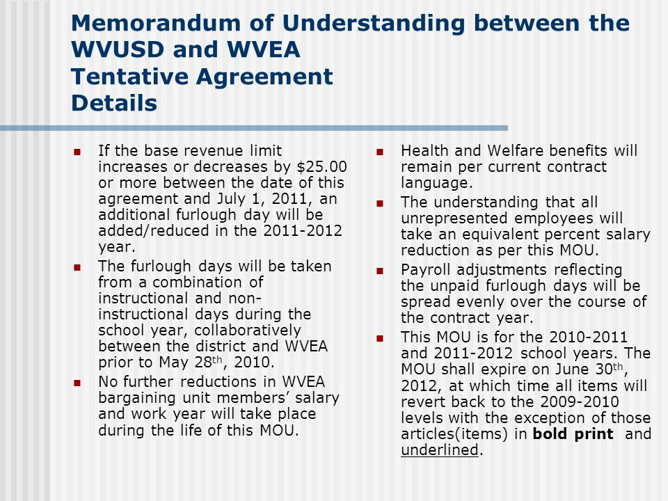 Memorandum of Understanding between the WVUSD and WVEA Tentative Agreement Details If the base revenue limit increases or decreases by $25.00 or more between the date of this agreement and July 1, 2011, an additional furlough day will be added/reduced in the 2011-2012 year.