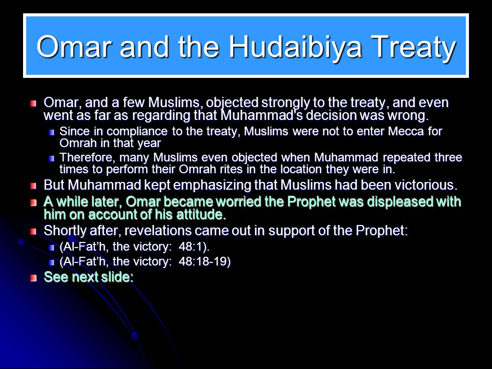 At Hudaibiya The treaty of Hudaibiya was such as to raise objections, especially by Omar.