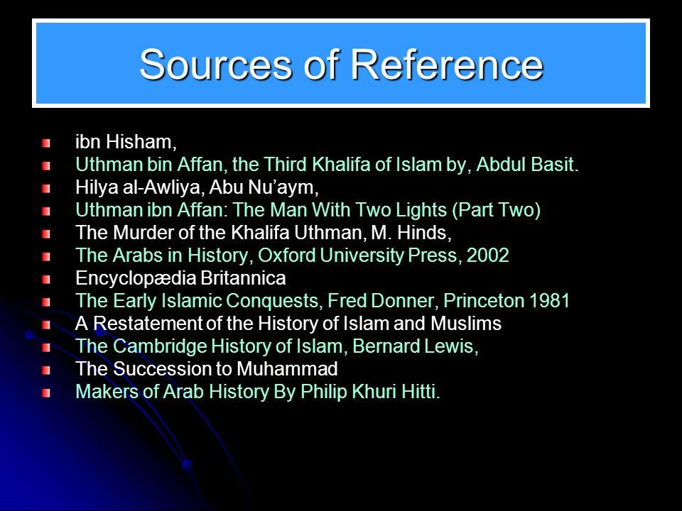 Sources of Reference ibn Hisham, Uthman bin Affan, the Third Khalifa of Islam by, Abdul Basit.