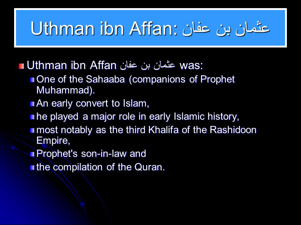 In Conclusion Uthman, from birth up to the Khilaafah Discussed in this slide show are: Lineage Conversion to Islam Migration to Abyssinia Life in Medina Treaty of Hudaibiya Tabuk During the Last Days of the Prophet