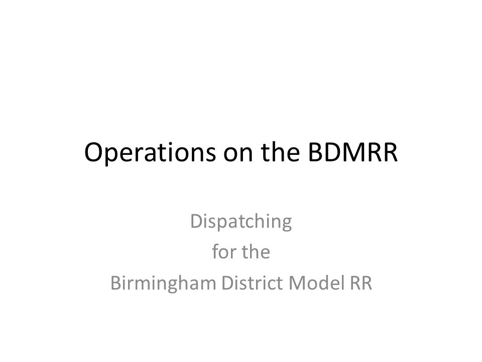 Operations on the BDMRR Dispatching for the Birmingham District Model RR