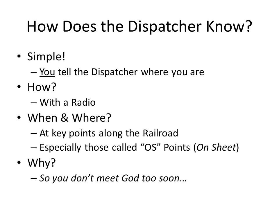 How Does the Dispatcher Know. Simple. – You tell the Dispatcher where you are How.