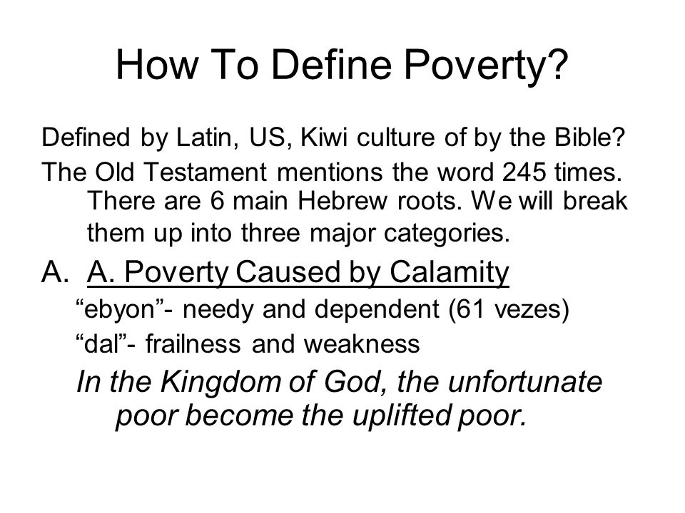 How To Define Poverty. Defined by Latin, US, Kiwi culture of by the Bible.