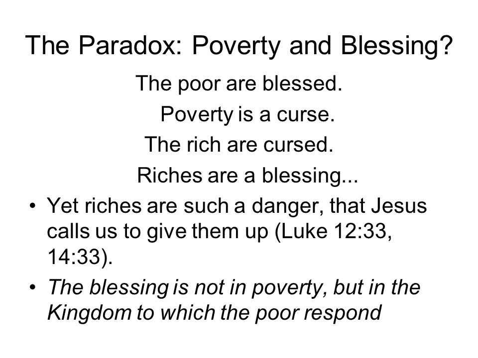 The Paradox: Poverty and Blessing. The poor are blessed.