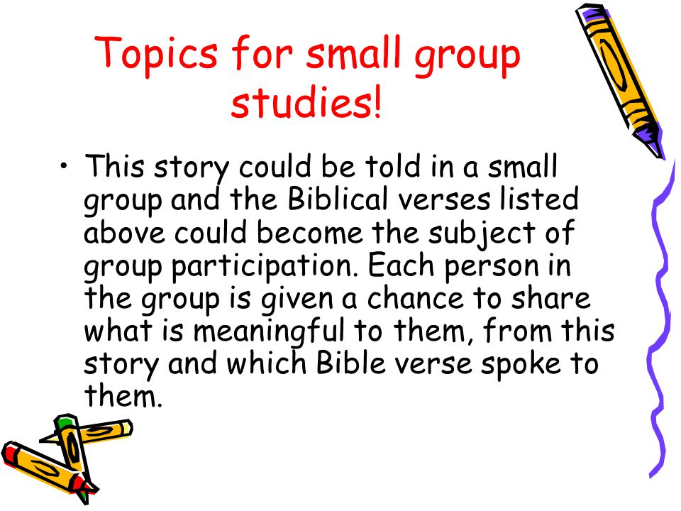 Topics for small group studies! This story could be told in a small group and the Biblical verses listed above could become the subject of group parti