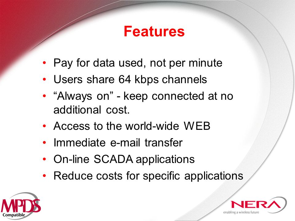Features Pay for data used, not per minute Users share 64 kbps channels Always on - keep connected at no additional cost.