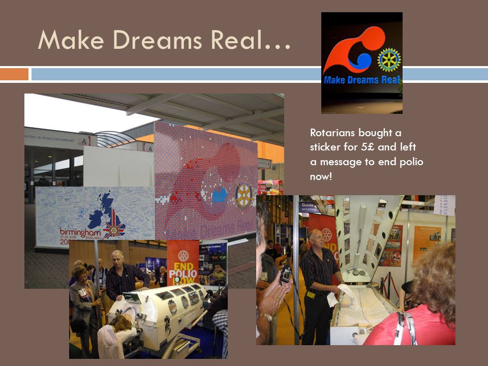 Make Dreams Real… Rotarians bought a sticker for 5£ and left a message to end polio now!