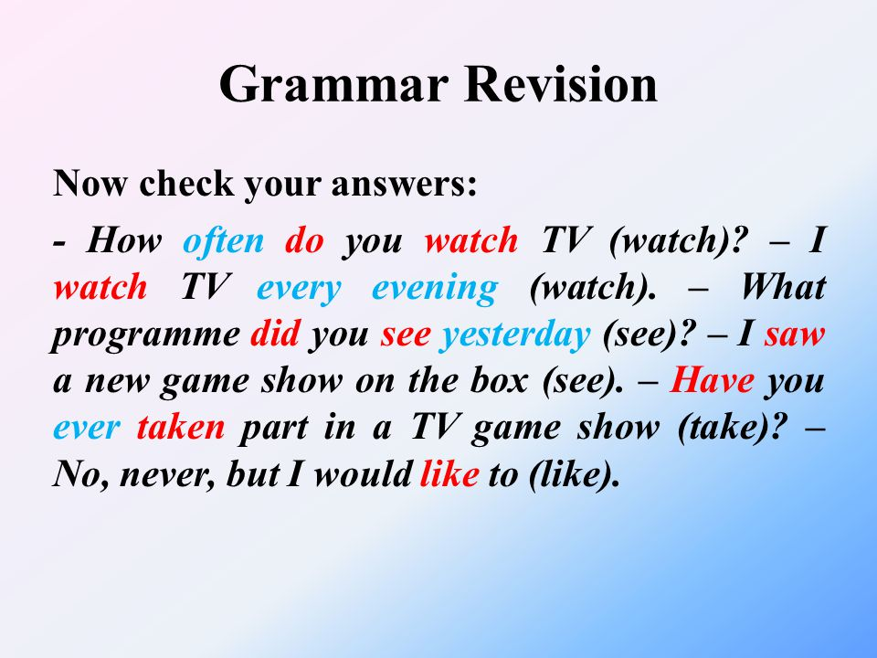 Grammar Revision Now check your answers: - How often do you watch TV (watch).