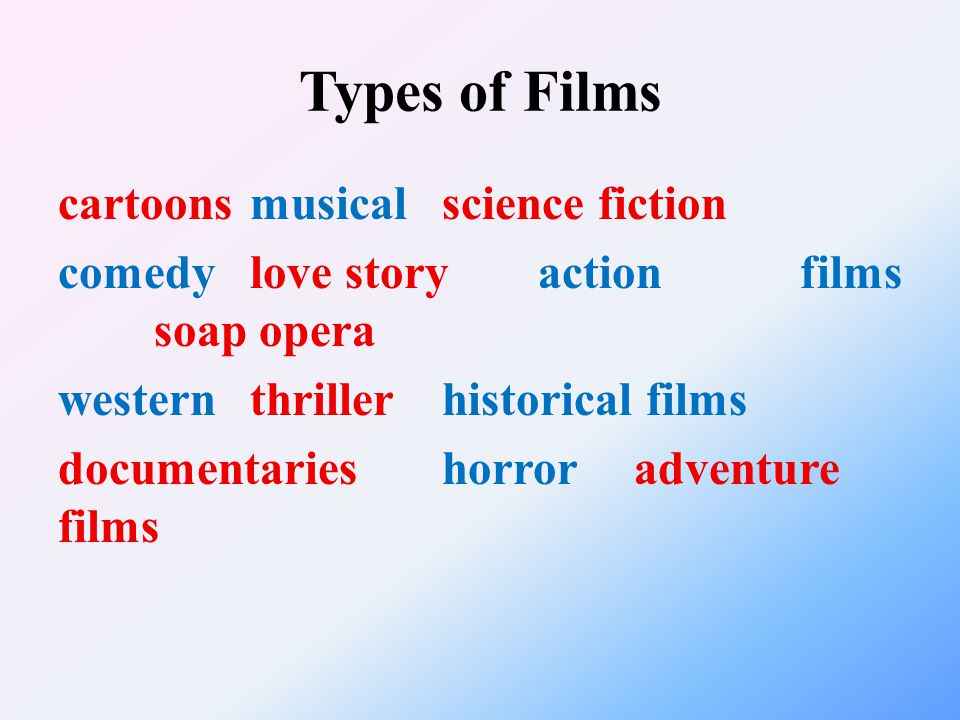 Types of Films cartoonsmusicalscience fiction comedylove storyaction films soap opera westernthrillerhistorical films documentarieshorroradventure films