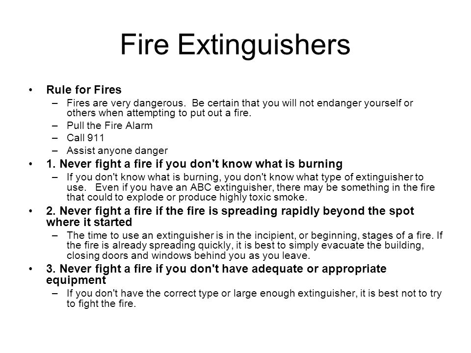 Fire Extinguishers Rule for Fires –Fires are very dangerous.