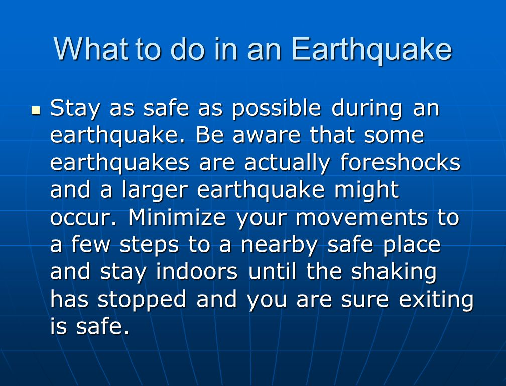What to do in an Earthquake Stay as safe as possible during an earthquake.