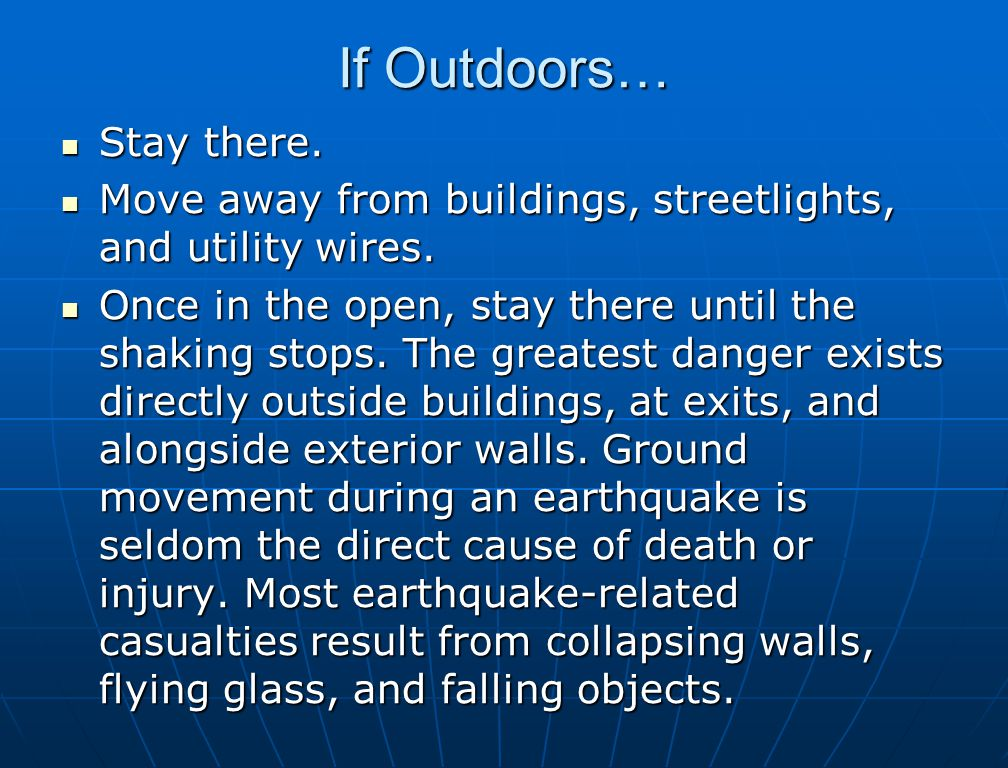 If Outdoors… Stay there. Stay there. Move away from buildings, streetlights, and utility wires. Move away from buildings, streetlights, and utility wi