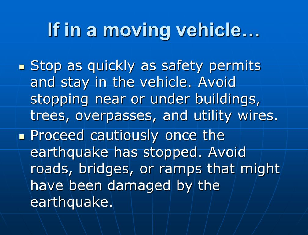 If in a moving vehicle… Stop as quickly as safety permits and stay in the vehicle.