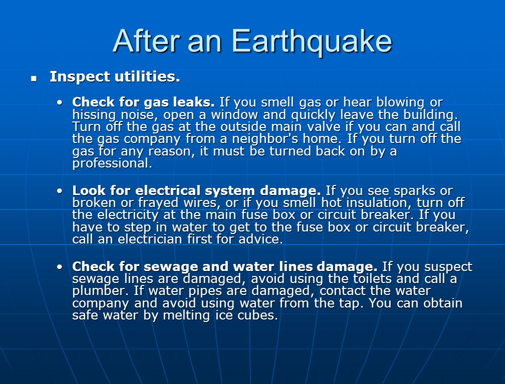 After an Earthquake Inspect utilities. Inspect utilities.
