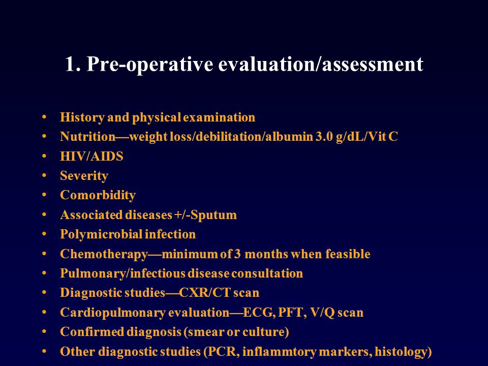 1. Pre-operative evaluation/assessment History and physical examination Nutrition—weight loss/debilitation/albumin 3.0 g/dL/Vit C HIV/AIDS Severity Co
