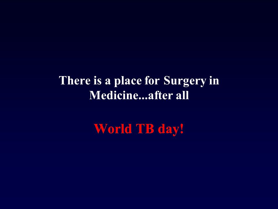There is a place for Surgery in Medicine...after all World TB day!