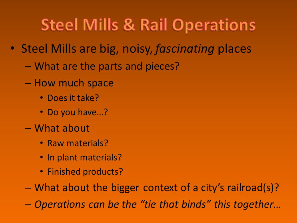 """Not about """"Steel Mill Modeling"""" per se – That can be a life commitment… – But you must be interested or wouldn't be here! Is about """"rail operations"""" s"""