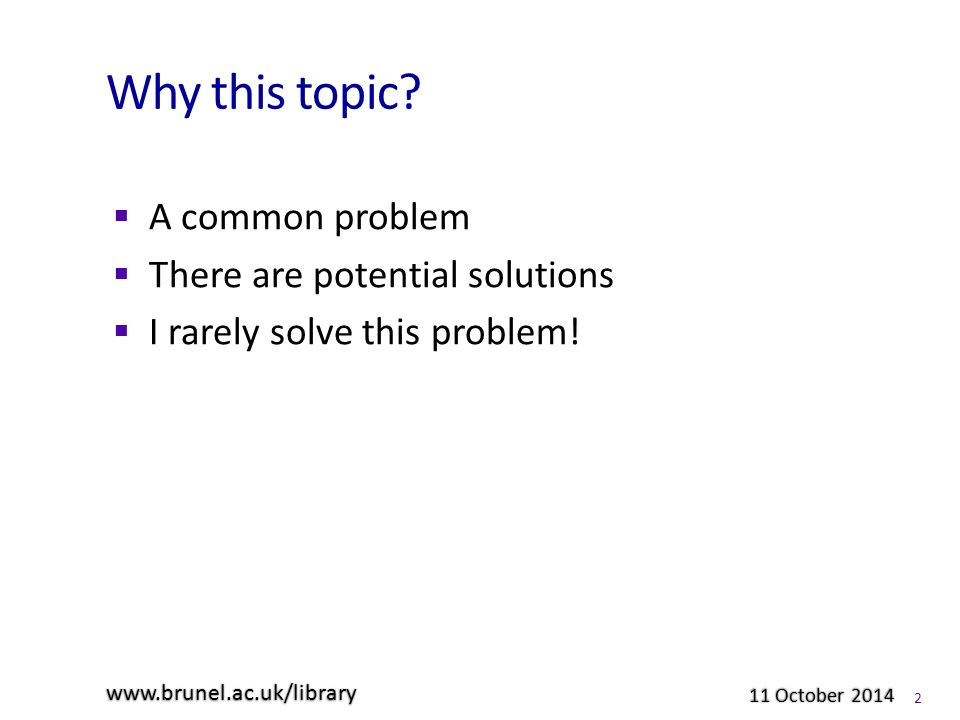 Why this topic.  A common problem  There are potential solutions  I rarely solve this problem.