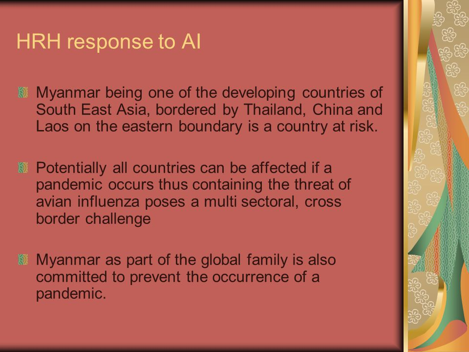 HRH response to AI Myanmar being one of the developing countries of South East Asia, bordered by Thailand, China and Laos on the eastern boundary is a