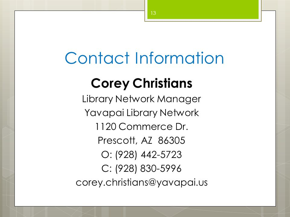 Contact Information Corey Christians Library Network Manager Yavapai Library Network 1120 Commerce Dr.