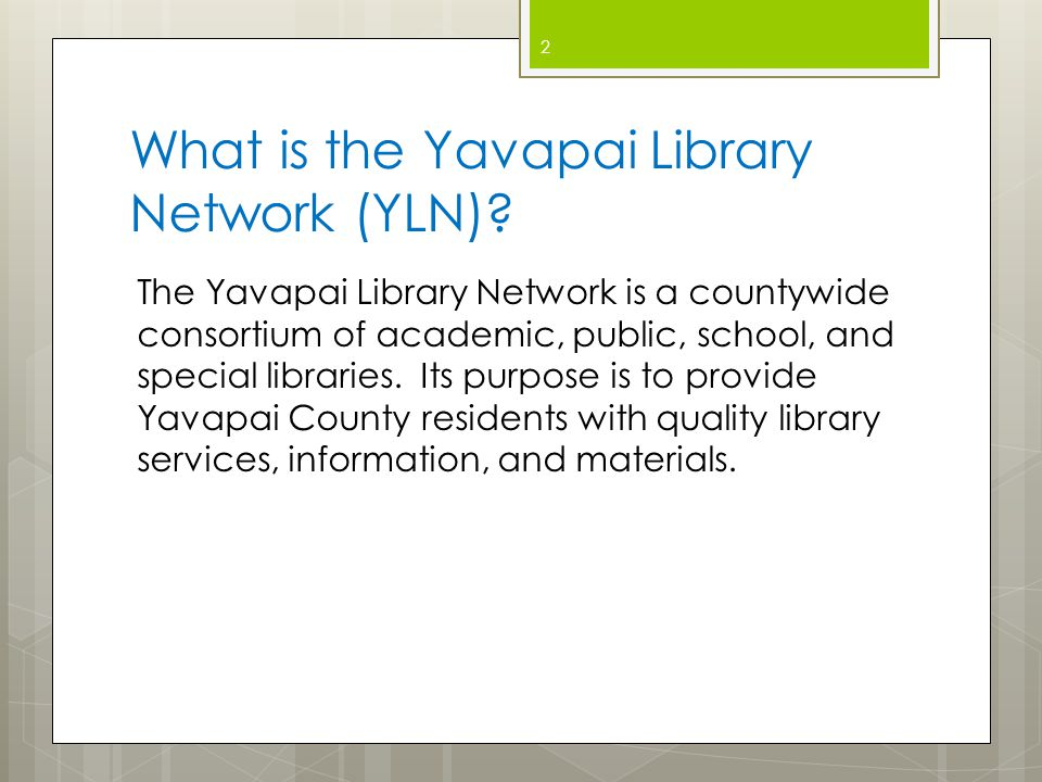 YLN Profile Currently home to thirteen school libraries including Beaver Creek, Camp Verde, Chino Valley, Humboldt, and Prescott School District libraries as well as the Orme School of Arizona Library.