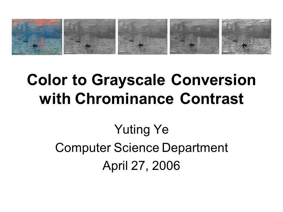 Outline Contrast is more important, perceptually Tone mapping to enhance contrast Address for chrominance change Results